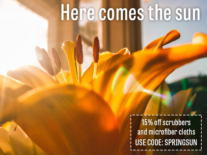 Here comes the sun! 15% off scrubbers and microfiber cloths using code SPRINGSUN